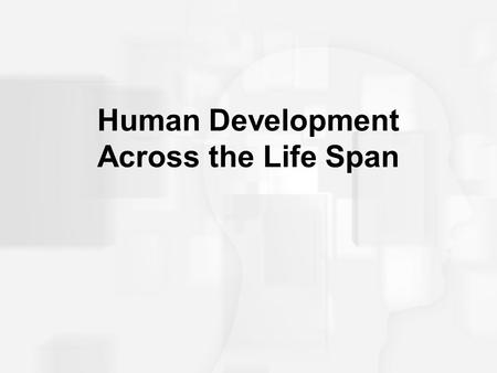 Human Development Across the Life Span. Progress Before Birth: Prenatal Development 3 phases –germinal stage = first 2 weeks conception, implantation,
