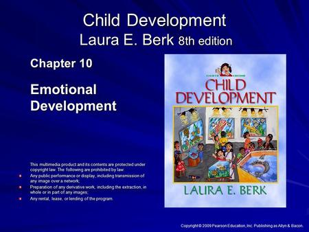 Child Development Laura E. Berk 8th edition Chapter 10 Emotional Development This multimedia product and its contents are protected under copyright law.