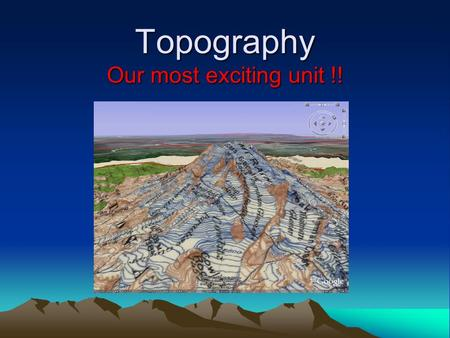 Topography Our most exciting unit !!. What is topography? The shape of the land determined by elevation, relief and landforms. What is elevation?