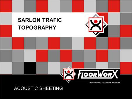 ACOUSTIC SHEETING SARLON TRAFIC TOPOGRAPHY. INTRODUCTION  Acoustic floors are best way to reduce noise in buildings  The thickness of the concrete slab.