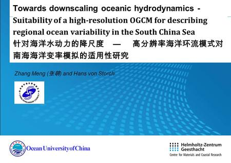 Towards downscaling oceanic hydrodynamics - Suitability of a high-resolution OGCM for describing regional ocean variability in the South China Sea 针对海洋水动力的降尺度.