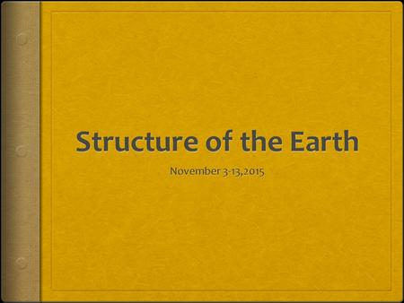 Objectives Students can: KNOW: the branches of Earth Science and the structure of the Earth UNDERSTAND: that the different parts of the Earth's structure.