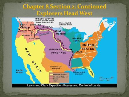 Chapter 8 Section 2: Continued Explorers Head West.