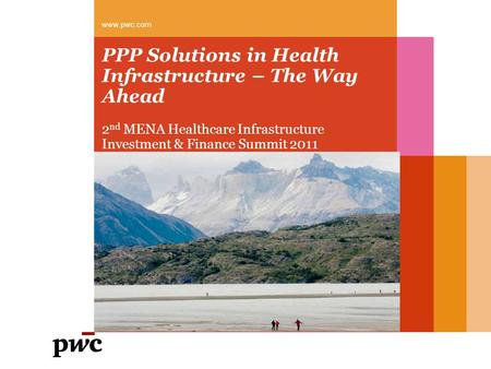 PPP Solutions in Health Infrastructure – The Way Ahead 2 nd MENA Healthcare Infrastructure Investment & Finance Summit 2011 www.pwc.com.