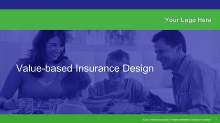 Source: National Association of Health Underwriters Education Foundation Value-based Insurance Design 1.