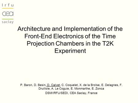 Architecture and Implementation of the Front-End Electronics of the Time Projection Chambers in the T2K Experiment P. Baron, D. Besin, D. Calvet, C. Coquelet,