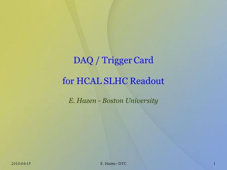 2010-04-15E. Hazen - DTC1 DAQ / Trigger Card for HCAL SLHC Readout E. Hazen - Boston University.