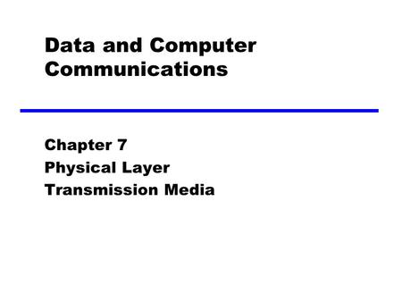 Data and Computer Communications Chapter 7 Physical Layer Transmission Media.