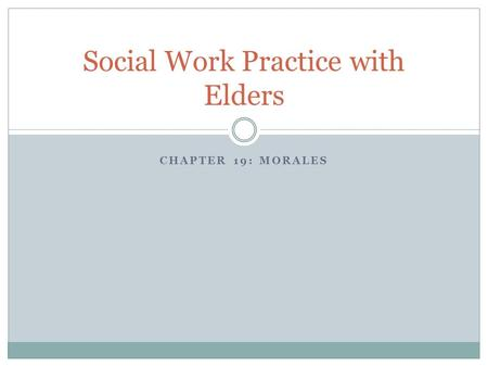 CHAPTER 19: MORALES Social Work Practice with Elders.
