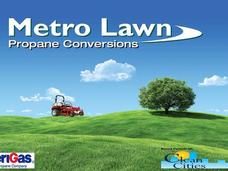 Propane Conversion Program for Off-Road Applications Metro Lawn Propane Conversions will provide REAL Propane Fuel Solutions to help you Go Green and.