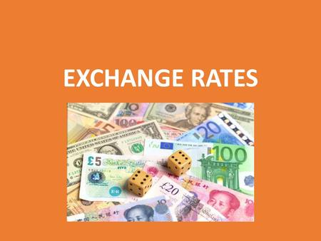 EXCHANGE RATES UNIT 26. DISCUSSION  You probably have at least one banknote in your pocket, wallet or purse. How much is it worth in other currencies?