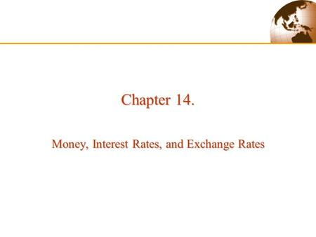 Chapter 14. Money, Interest Rates, and Exchange Rates.