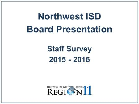 Northwest ISD Board Presentation Staff Survey 2015 - 2016.