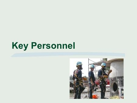 Key Personnel. KEY PERSONNEL INSTRUCTIONAL GOAL The participant will understand the importance of roles, duties, and responsibilities for the supervisor,