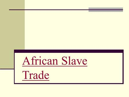 African Slave Trade. A long history of Slavery Slavery was different before the Africans were taken by the European powers Conditions were not as harsh.