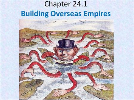 Chapter 24.1 Building Overseas Empires. Focus Q: April 19 Read Comparing Viewpoints on page 752. Why does Cecil Rhodes support Imperialism (empire…ism)?