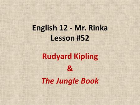 English 12 - Mr. Rinka Lesson #52 Rudyard Kipling & The Jungle Book.
