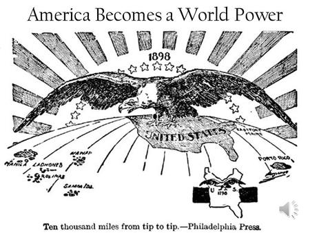 America Becomes a World Power Setting New Goals Manifest Destiny –Belief that the US was meant to spread from coast to coast –Once this goal was achieved,