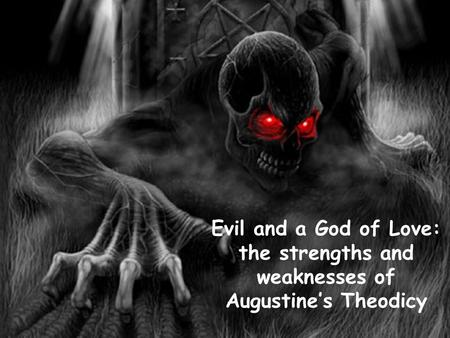 Evil and a God of Love: the strengths and weaknesses of Augustine's Theodicy.