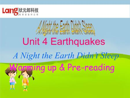 Warming up & Pre-reading Unit 4 Earthquakes A Night the Earth Didn't Sleep.