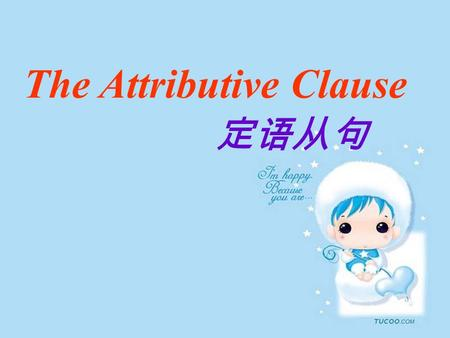 The Attributive Clause 定语从句 handsome tall strong clever naughty.