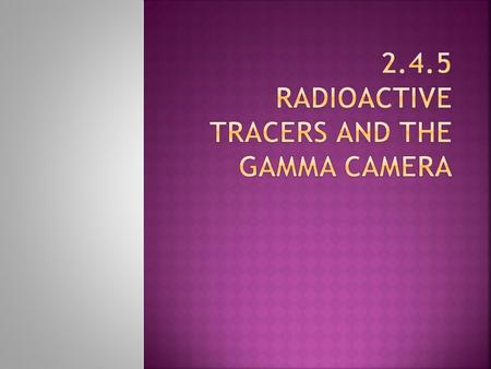  Two reasons medical tracers can be placed in a body:  Diagnose disease or Treat Disease  In both cases, several factors must be accounted for:  Gamma.