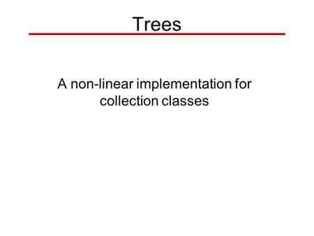 Trees A non-linear implementation for collection classes.