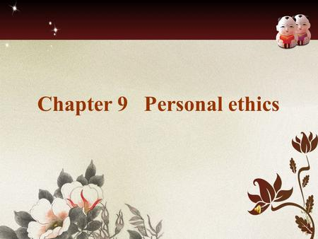 Chapter 9 Personal ethics. Ethics and ethical theories Ethics is concerned with right and wrong and how conduct should be judged to be good or bad. Ethical.