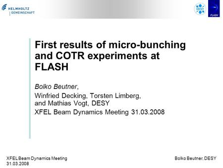XFEL Beam Dynamics Meeting 31.03.2008 Bolko Beutner, DESY First results of micro-bunching and COTR experiments at FLASH Bolko Beutner, Winfried Decking,