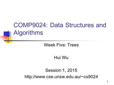 1 COMP9024: Data Structures and Algorithms Week Five: Trees Hui Wu Session 1, 2015