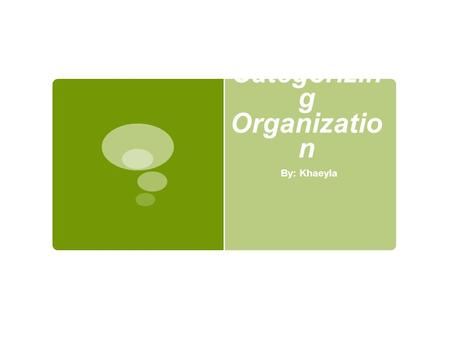 Categorizin g Organizatio n By: Khaeyla. Organization?  They make a team than invite other to join, support or help.  organization need organization.