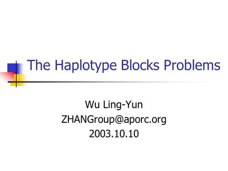 The Haplotype Blocks Problems Wu Ling-Yun 2003.10.10.