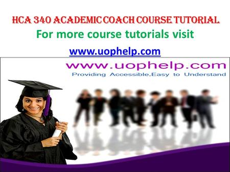 For more course tutorials visit www.uophelp.com. HCA 340 Entire Course HCA 340 Week 1 DQ 1 Leadership and Management in Healthcare HCA 340 Week 1 DQ 2.