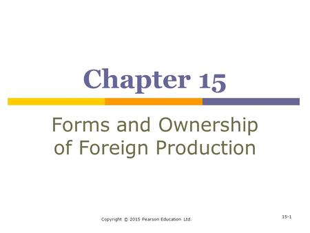15-1 Chapter 15 Forms and Ownership of Foreign Production Copyright © 2015 Pearson Education Ltd.