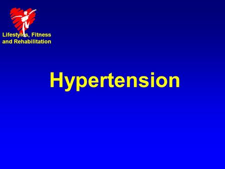 Lifestyles, Fitness and Rehabilitation Hypertension.