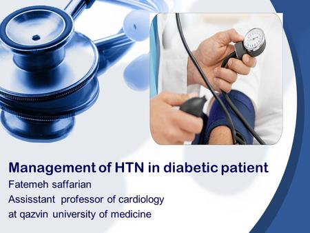 Management of HTN in diabetic patient Fatemeh saffarian Assisstant professor of cardiology at qazvin university of medicine.