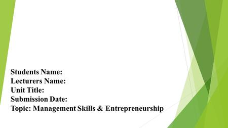 Students Name: Lecturers Name: Unit Title: Submission Date: Topic: Management Skills & Entrepreneurship.