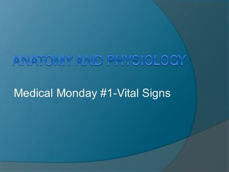 Medical Monday #1-Vital Signs. Vital Signs  Temperature  Pulse  Respiration  Blood pressure  Eye Exam.
