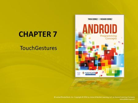 CHAPTER 7 TouchGestures. Chapter objectives: To code the detection of and response to touch gestures. Patterns of common touches to create touch gestures.