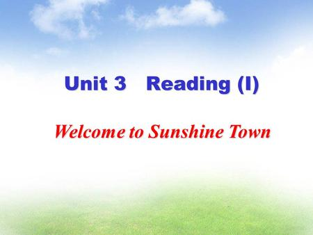 Unit 3 Reading (I) Welcome to Sunshine Town. 目标( Aims) : 1. 能够读懂文章了解阳光镇的基本情况。 2. 能够掌握有关生活方式和活动的词汇。 3. 能够熟练的朗读课文。 words: quiet air fresh local underground.