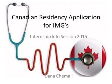 Canadian Residency Application for IMG's Internship Info Session 2015 Dana Chemali.