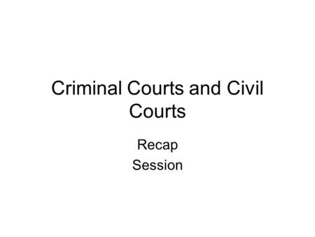 Criminal Courts and Civil Courts Recap Session. Criminal Courts Summary offences – magistrates court. E.g. Driving without insurance. Taking a vehicle.