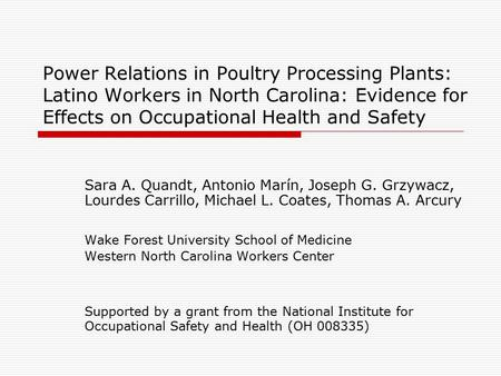 Power Relations in Poultry Processing Plants: Latino Workers in North Carolina: Evidence for Effects on Occupational Health and Safety Sara A. Quandt,