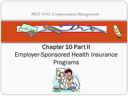 MGT 4543: Compensation Management Chapter 10 Part II Employer-Sponsored Health Insurance Programs.