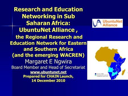 Research and Education Networking in Sub Saharan Africa: UbuntuNet Alliance, the Regional Research and Education Network for Eastern and Southern Africa.