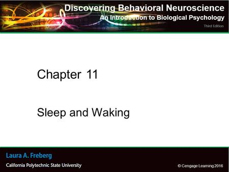 © Cengage Learning 2016 Sleep and Waking Chapter 11.