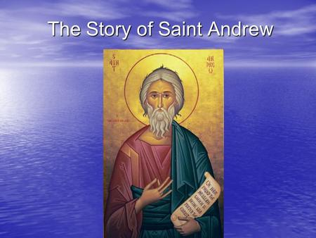 The Story of Saint Andrew. Andrew was one of Jesus' first disciples. Who was Andrew?