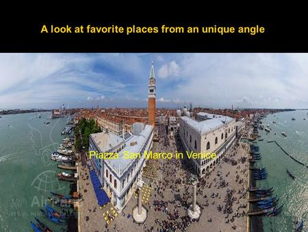 Piazza San Marco in Venice A look at favorite places from an unique angle.