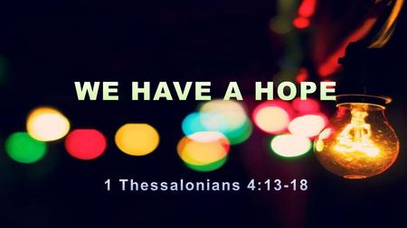"1 Thessalonians 4:13–18 (ESV) ""But we do not want you to be uninformed, brothers, about those who are asleep, that you may not grieve as others do who."