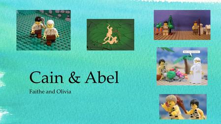 Cain & Abel Faithe and Olivia. Background Information: The story starts out with the boys giving offerings to the Lord. Abel gave the first born of his.